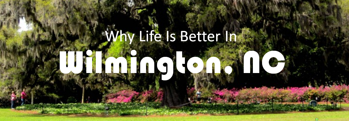 Find Out Why Life Is Better In Wilmington, NC!